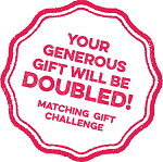 "Text reads ""Your generous gift will be doubled! Matching gift challenge"" styled like a stamp"